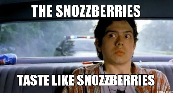 the-snozzberries-taste-like-snozzberries