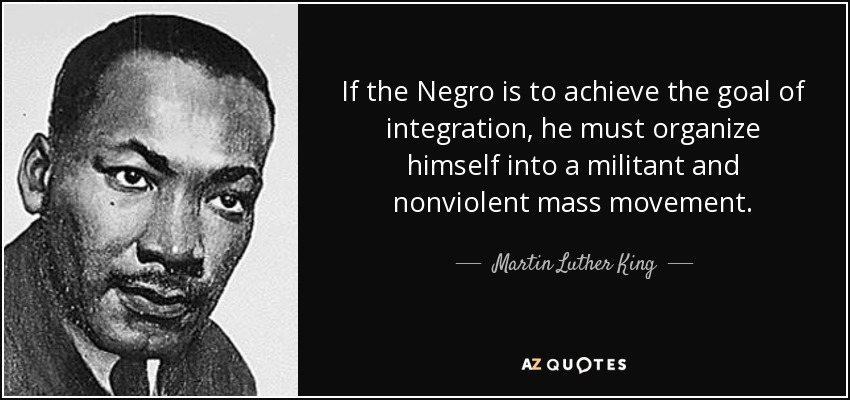 quote-if-the-negro-is-to-achieve-the-goal-of-integration-he-must-organize-himself-into-a-militant-martin-luther-king-76-93-34.jpg