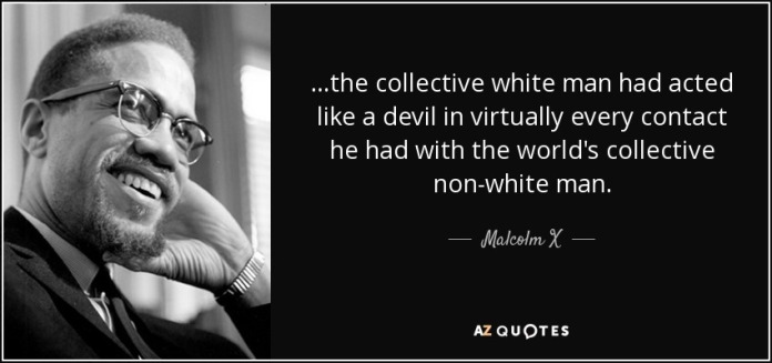 quote-the-collective-white-man-had-acted-like-a-devil-in-virtually-every-contact-he-had-with-malcolm-x-55-95-34.jpg