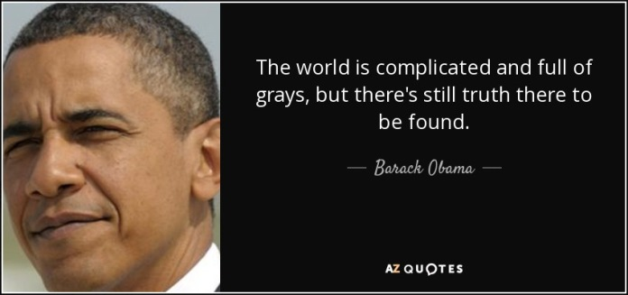 quote-the-world-is-complicated-and-full-of-grays-but-there-s-still-truth-there-to-be-found-barack-obama-145-77-84